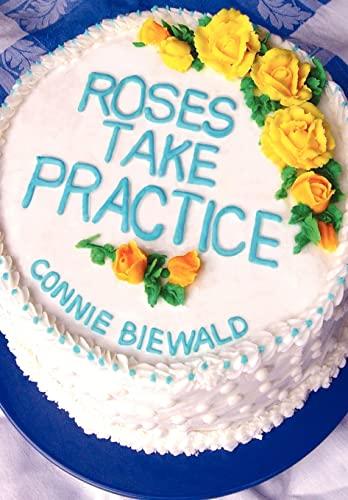 Roses Take Practice: Biewald, Connie