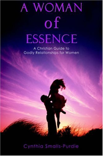 9780595676385: A Woman of Essence: A Christian Guide to Godly Relationships for Women