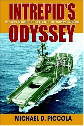9780595676439: Intrepid's Odyssey: My story behind the creation of the Intrepid Museum