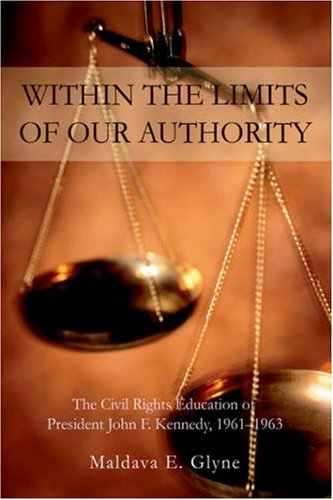 9780595676743: Within the Limits of Our Authority: The Civil Rights Education of President John F. Kennedy, 1961—1963