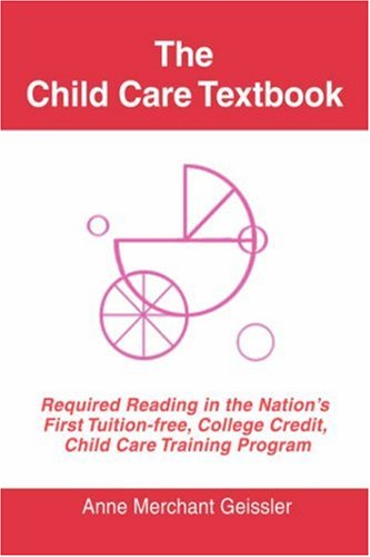 9780595677337: The Child Care Textbook: Required Reading in the Nation's First Tuition-free, College Credit, Child Care Training Program