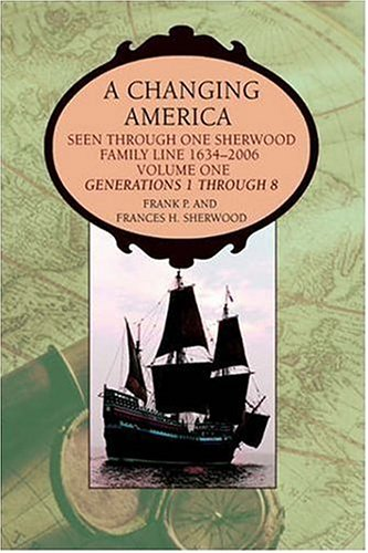 9780595677597: A Changing America: Seen through one Sherwood Family Line 1634-2006