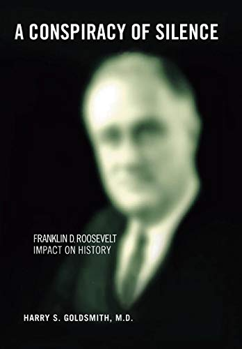 9780595677627: A Conspiracy of Silence: The Health and Death of Franklin D. Roosevelt