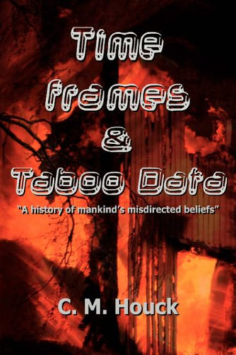 9780595677689: Time Frames and Taboo Data: A history of mankind's misdirected beliefs