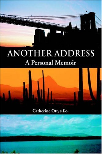 Another Address: A Personal Memoir: Catherine Ott S. F. O.