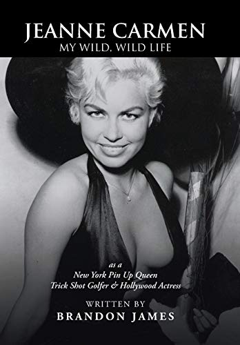 9780595678488: Jeanne Carmen: My Wild, Wild Life as a New York Pin Up Queen, Trick Shot Golfer & Hollywood Actress