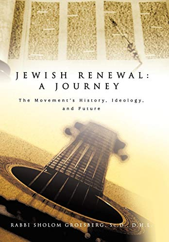 9780595678754: Jewish Renewal: A Journey: The Movement's History, Ideology, and Future