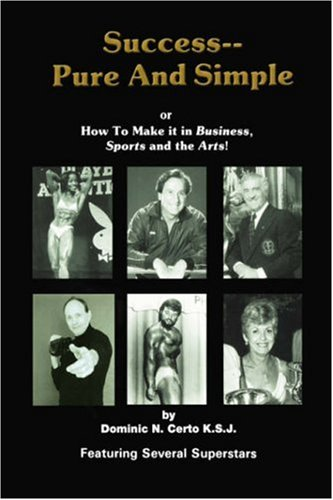 Success-Pure and Simple: How to Make It in Business, Sports and the Arts: Dominic Certo Ksj