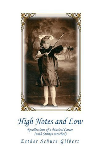 High Notes and Low: Recollections of a Musical Career (with Strings attached): Gilbert, Esther