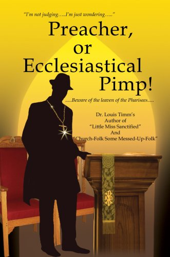 Preacher, or Ecclesiastical Pimp: .Beware of the Leaven of the Pharisees.: Dr Louis Timm's