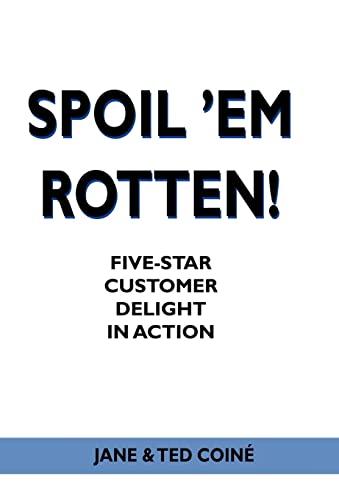 9780595679959: Spoil 'em Rotten!: Five-Star Customer Delight in Action