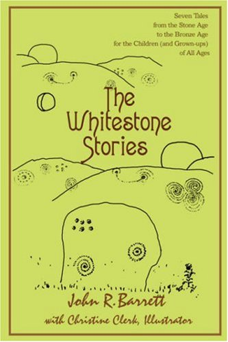 9780595679980: The Whitestone Stories: Seven Tales from the Stone Age to the Bronze Age for the Children (and Grown-ups) of All Ages