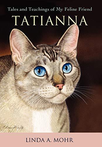 Tatianna: Tales and Teachings of My Feline Friend: Linda Mohr