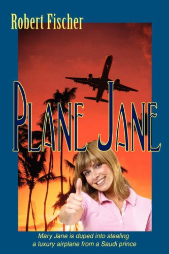 9780595681631: Plane Jane: Mary Jane is duped into stealing a luxury airplane from a Saudi prince
