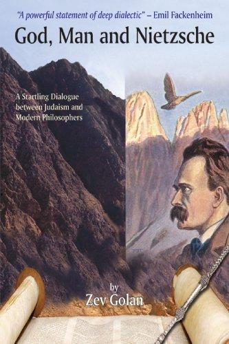 9780595682140: God, Man and Nietzsche: A Startling Dialogue between Judaism and Modern Philosophers