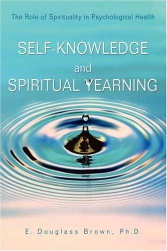 9780595683321: Self-Knowledge and Spiritual Yearning: The Role of Spirituality in Psychological Health
