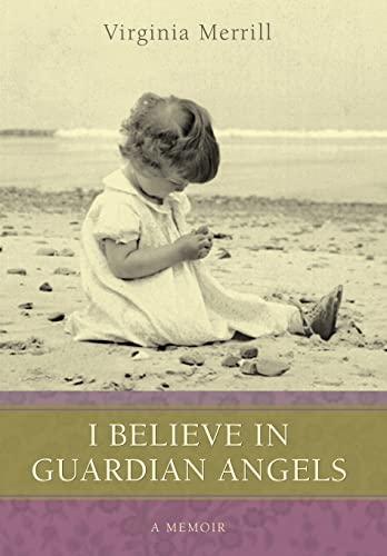 I Believe in Guardian Angels: A Memoir: Virginia Merrill