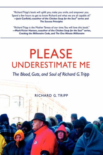 9780595687923: Please Underestimate Me: The Blood, Guts, and Soul of Richard G. Tripp