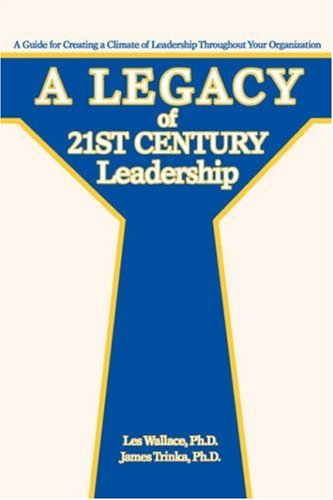 9780595688029: A Legacy of 21st Century Leadership: A Guide for Creating a Climate of Leadership Throughout Your Organization
