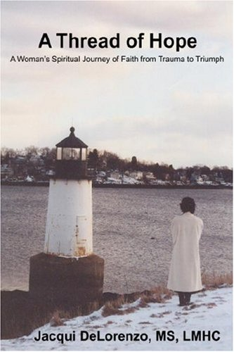 9780595689668: A Thread of Hope: A Woman's Spiritual Journey of Faith from Trauma to Triumph