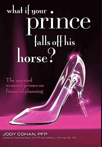 What If Your Prince Falls Off His Horse?: The Married Woman's Primer on Financial Planning: ...
