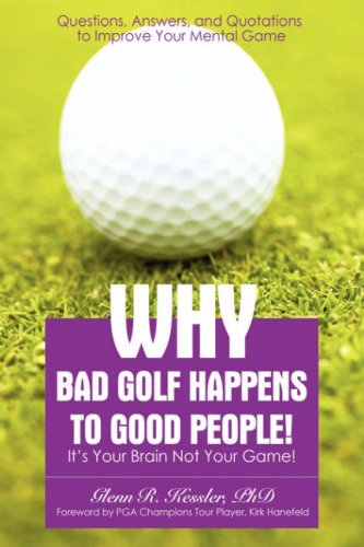 9780595690237: Why Bad Golf Happens To Good People!: It's Your Brain Not Your Game!