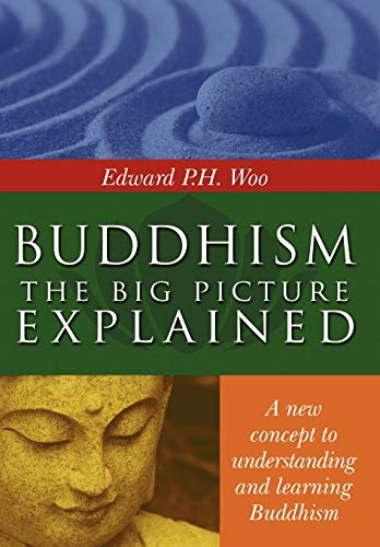 Buddhism: The Big Picture Explained: Edward P. H. Woo