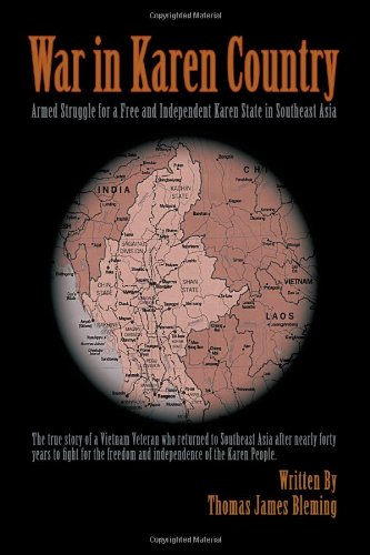 9780595693276: War in Karen Country: Armed Struggle for a Free and Independent Karen State in Southeast Asia