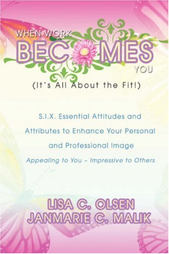 9780595693405: When Work Becomes You (It's All About the Fit!): S.I.X. Essential Attitudes