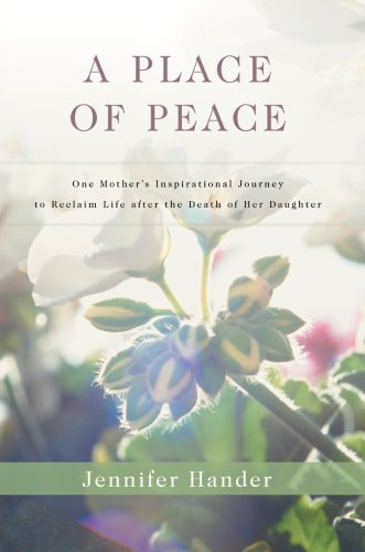 9780595693450: A Place of Peace: One Mother's Inspirational Journey to Reclaim Life after the Death of Her Daughter