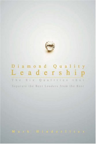 9780595693566: Diamond Quality Leadership: The Six Qualities that Separate the Best Leaders from the Rest
