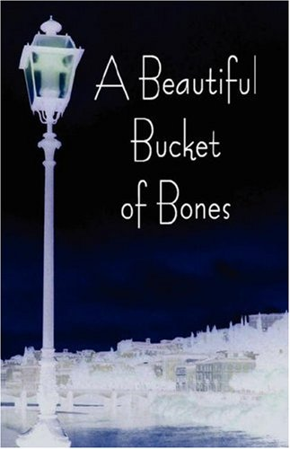 9780595696284: A Beautiful Bucket of Bones