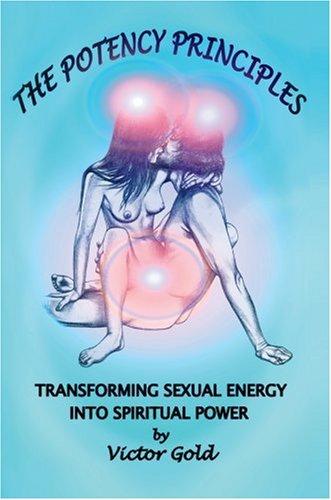 9780595696635: The Potency Principles: Transforming Sexual Energy into Spiritual Power