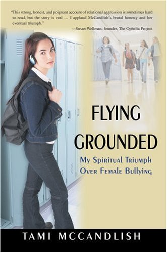 9780595697137: Flying Grounded: My Spiritual Triumph Over Female Bullying