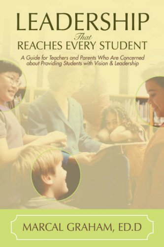 9780595698578: Leadership That Reaches Every Student: A Guide for Teachers and Parents Who Are Concerned about Providing Students with Vision & Leadership