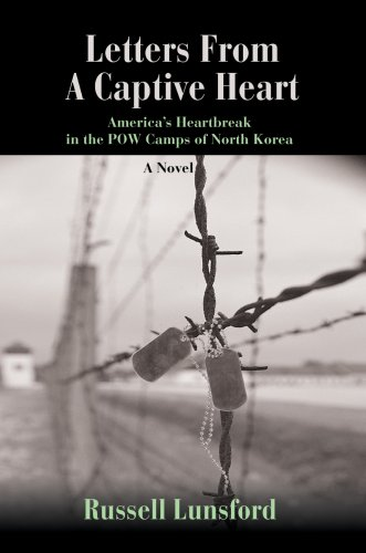 Letters from a Captive Heart: Americas Heartbreak in the POW Camps of North Korea: Russell Lunsford
