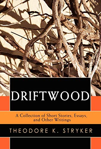 Driftwood: A Collection of Short Stories, Essays, and Other Writings: Theodore Stryker