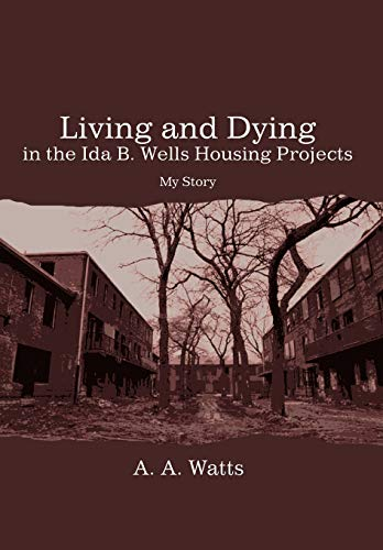 9780595704156: Living and Dying in the Ida B. Wells Housing Projects: My Story