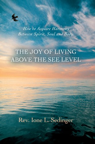 The Joy of Living Above the See Level: How to Acquire Harmony Between Spirit, Soul and Body.: Ione ...