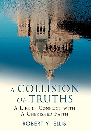 9780595705207: A Collision of Truths: A Life in Conflict with a Cherished Faith