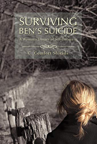 Surviving Ben's Suicide: A Woman's Journey of Self-Discovery: Shields, C. Comfort