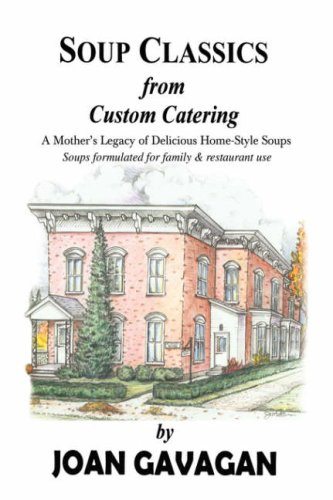 SOUP CLASSICS from Custom Catering: A Mother's Legacy of Delicious Home-Style Soups: Joan ...