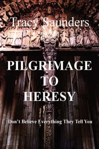 9780595707027: Pilgrimage to Heresy: Don't Believe Everything They Tell You