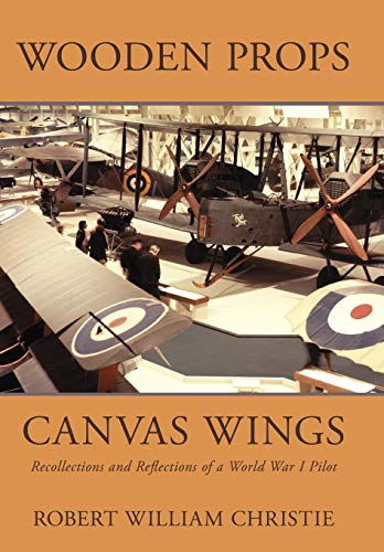 9780595707058: Wooden Props and Canvas Wings: Recollections and Reflections of a Wwi Pilot
