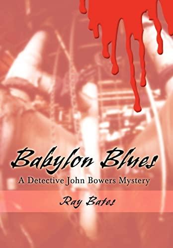 Babylon Blues: A Detective John Bowers Mystery: Bates, Ray