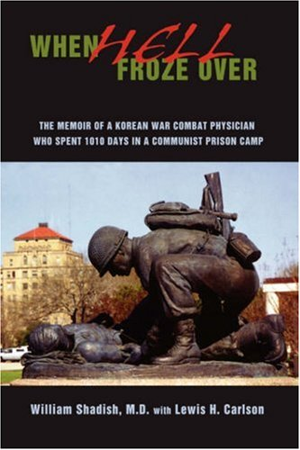 9780595707584: When Hell Froze Over: The Memoir of a Korean War Combat Physician Who Spent 1010 Days in a Communist Prison Camp