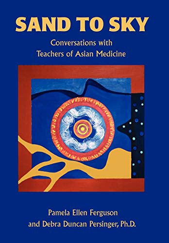 9780595708222: Sand to Sky: Conversations With Teachers of Asian Medicine