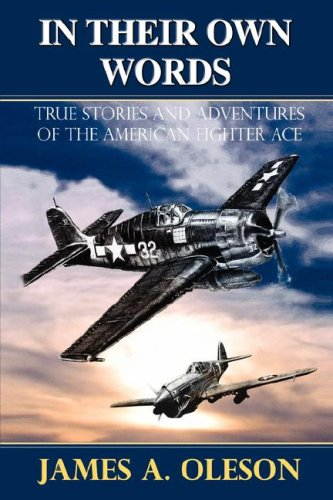 In Their Own Words, True Stories and Adventures of the American Fighter Ace: Oleson, James