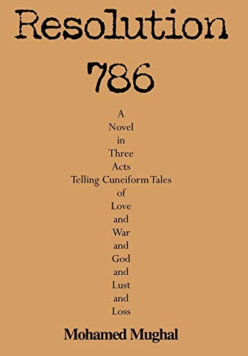 Resolution 786: A Novel in Three Acts Telling Cuneiform Tales of Love and War and God and Lust and ...