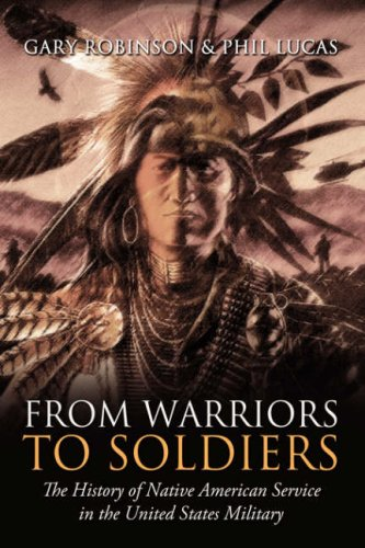 From Warriors To Soldiers: The History of Native American Service in the United States Military: ...